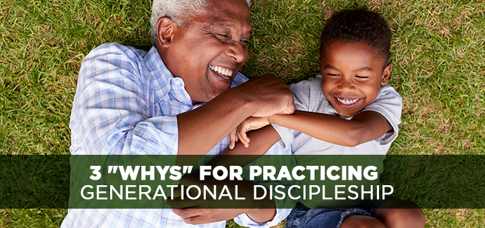 "3 ""Whys"" for Practicing Generational Discipleship"
