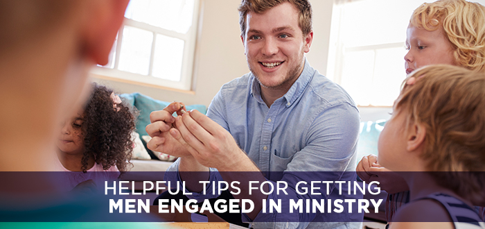Helpful Tips for Getting Men Engaged in Ministry