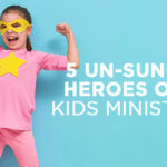 5 Unsung Heroes of Kids Ministry
