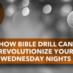 How Bible Drill Can Revolutionize Your Wednesday Nights
