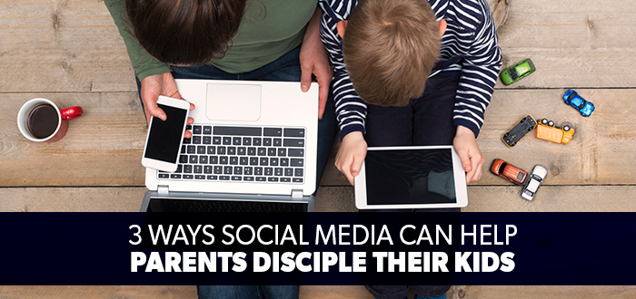 3 Ways Social Media Can Help Parents Disciple Their Kids