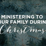 Ministering to Your Family at Christmas