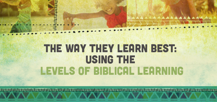 The Way They Learn Best: Using The Levels of Biblical Learning