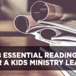 2018 Essential Reading List for a Kids Ministry Leader