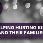 Helping Hurting Kids and Their Families