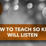 How To Teach So Kids Will Listen