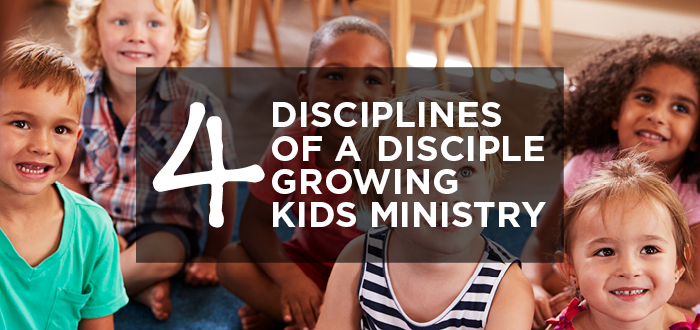 4 Disciplines for a Disciple-building Kids Ministry
