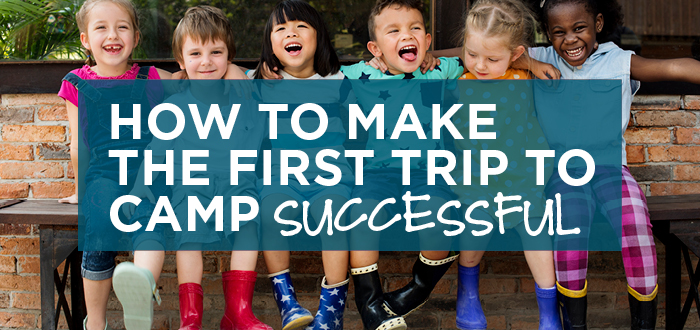 How to Make the First Trip to Camp Successful