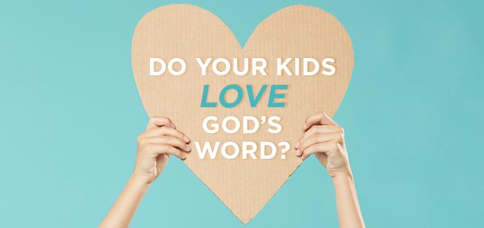 Do Your Kids Love God's Word?