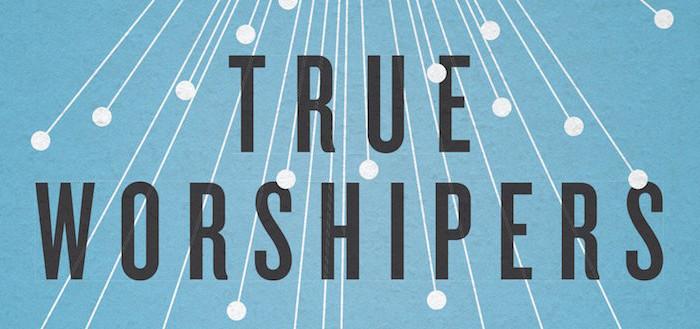 Pastor's Library: <em>True Worshipers</em>