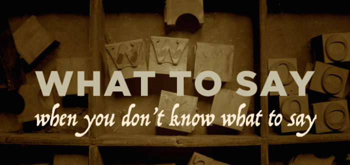 What to Say When You Don't Know What to Say
