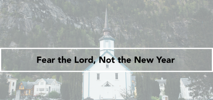 Fear the Lord, Not the New Year