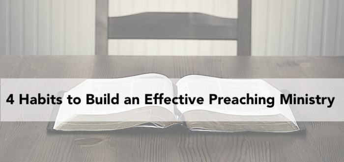 4 Habits to Build an Effective Preaching Ministry