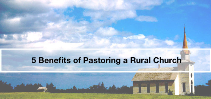 5 Benefits of Pastoring a Rural Church