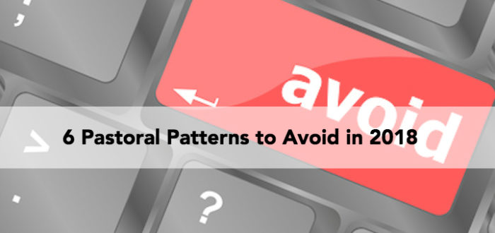 6 Pastoral Patterns to Avoid in 2018