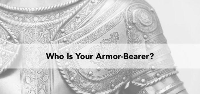 Who is Your Armor-Bearer?