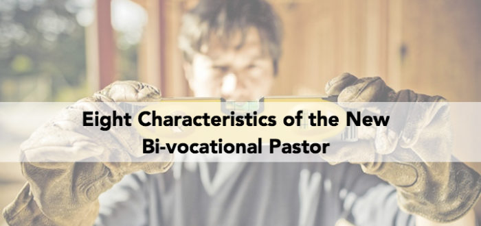 Eight Characteristics of the New Bi-vocational Pastor