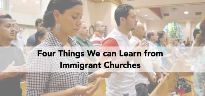 Four Things We can Learn from Immigrant Churches