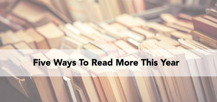 Five Ways To Read More This Year