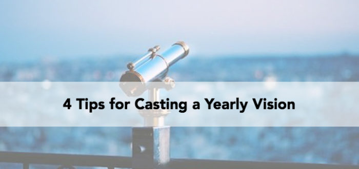 4 Tips for Casting a Yearly Vision