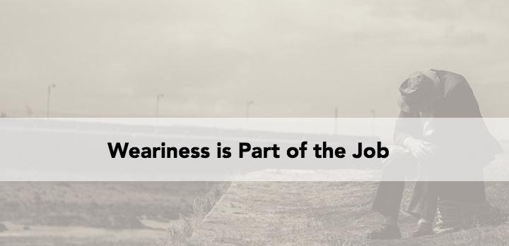 Weariness is part of the job lifeway pastors weary altavistaventures Gallery