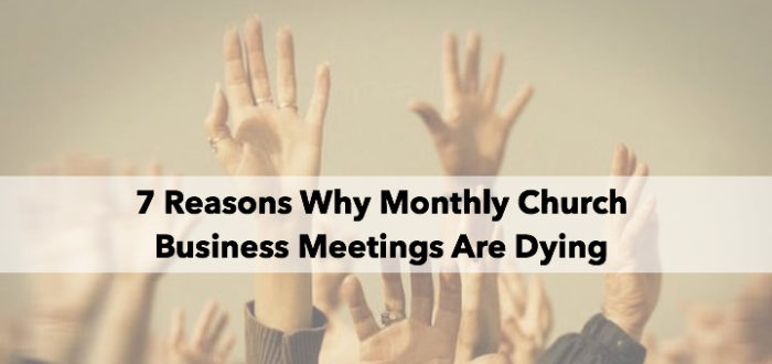 7 Reasons Why Monthly Church Business Meetings are Dying