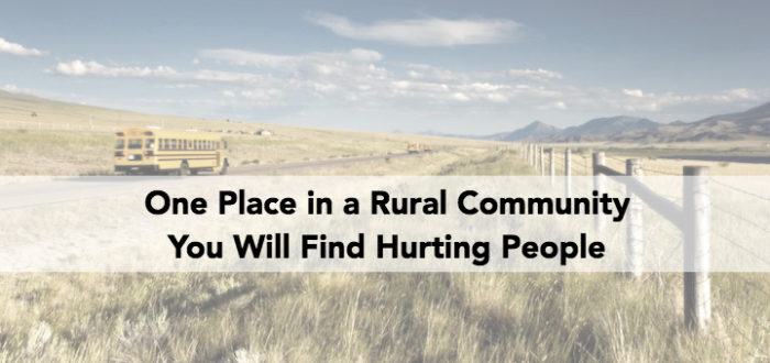 One Place in a Rural Community You Will Find Hurting People