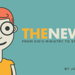 The New Kid – Part 2: From Kids Ministry to Student Ministry