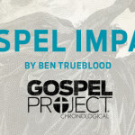 The Gospel Project – Gospel Impact