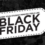 When Your Student Ministry Feels Like Black Friday