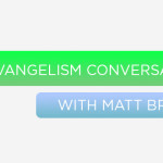 Episode 13: An Evangelism Conversation with Matt Brown
