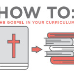 How To: The Gospel in Your Curriculum