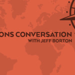 Episode 12: A Missions Conversation with Jeff Borton