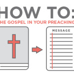 How To: The Gospel in Your Preaching