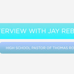 Episode 16: Interview with Jay Rebsamen, High School Pastor of Thomas Road Baptist Church