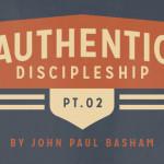 Authentic Discipleship (Part 2)