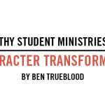 Healthy Student Ministries are Character Transforming