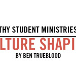 Healthy Student Ministries are Culture Shaping