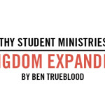 Healthy Student Ministries are Kingdom Expanding