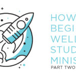 Episode 41: How To Begin Well In Student Ministry: Part 2