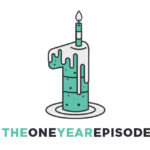 Episode 47: The One Year Episode