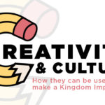 Episode 55: Creativity and Culture, How they can be used to make a Kingdom Impact