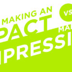 Episode 64: Making an Impact vs Making an Impression