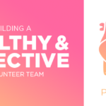 Episode 73: Building a Healthy and Effective Volunteer Team, Part 1
