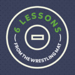 Episode 78: 6 Lessons from the Wrestling Mat
