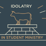 Episode 113: Idolatry in Student Ministry