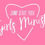 Episode 121: Jump Start Your Girls Ministry