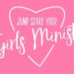 Episode 121: Jump Start Your Girls Ministry