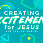 Episode 135: Creating Excitement for Jesus and Not Just Events