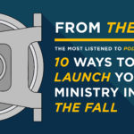Episode 141: From the Vault – 10 Ways to Launch Your Ministry into the Fall